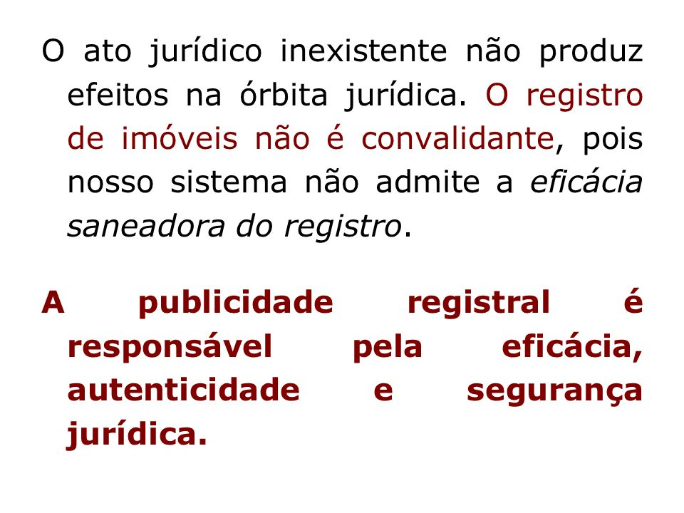 O ato jurídico inexistente não produz efeitos na órbita jurídica.