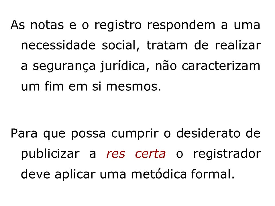 As notas e o registro respondem a uma necessidade social, tratam de realizar a segurança jurídica, não caracterizam um fim em si mesmos.
