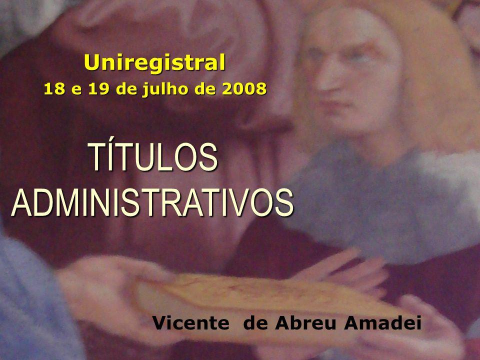 FIM TÍTULOS ADMINISTRATIVOS Uniregistral 18 e 19 de julho de 2008 Vicente de Abreu Amadei