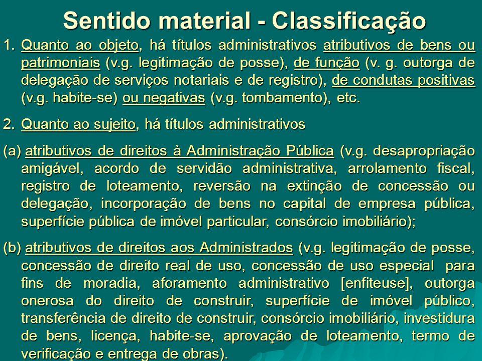 Sentido material - Classificação Sentido material - Classificação 1.Quanto ao objeto, há títulos administrativos atributivos de bens ou patrimoniais (v.g.