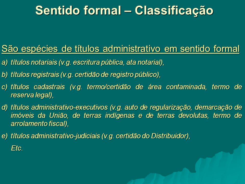 Sentido formal – Classificação Sentido formal – Classificação São espécies de títulos administrativo em sentido formal a)títulos notariais (v.g.