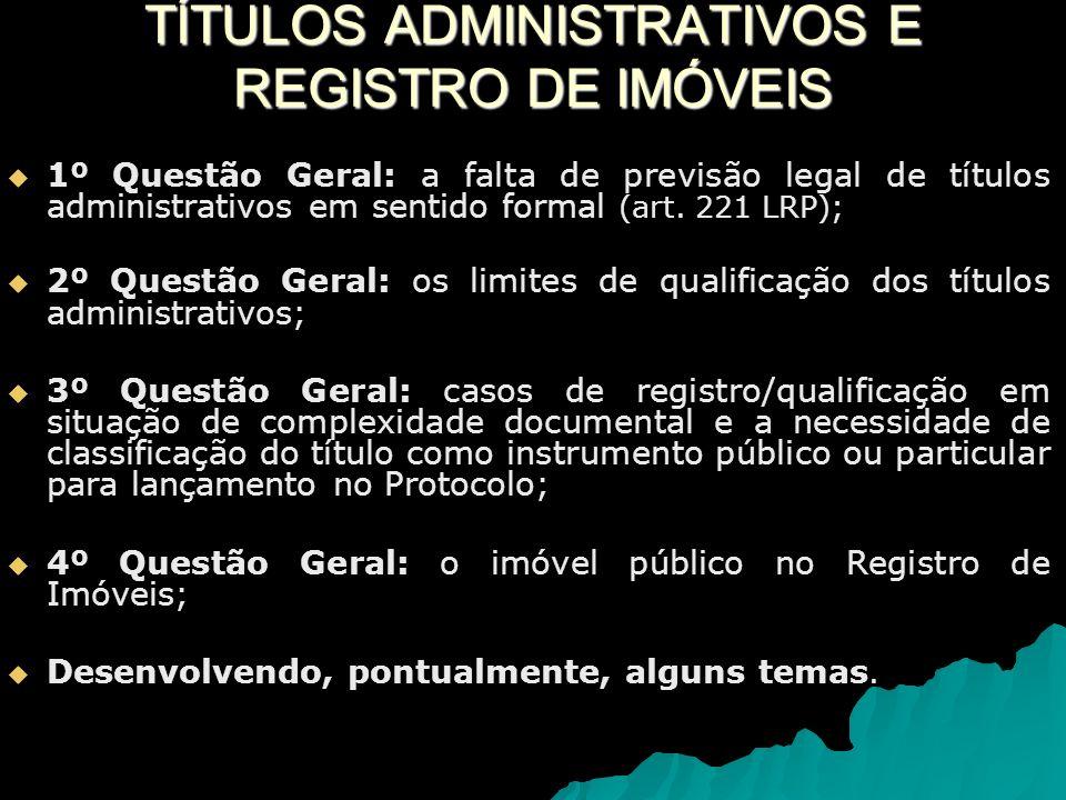 TÍTULOS ADMINISTRATIVOS E REGISTRO DE IMÓVEIS 1º Questão Geral: a falta de previsão legal de títulos administrativos em sentido formal (art.