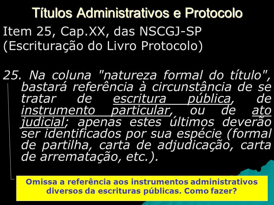 Títulos Administrativos e Protocolo Item 25, Cap.XX, das NSCGJ-SP (Escrituração do Livro Protocolo) 25.