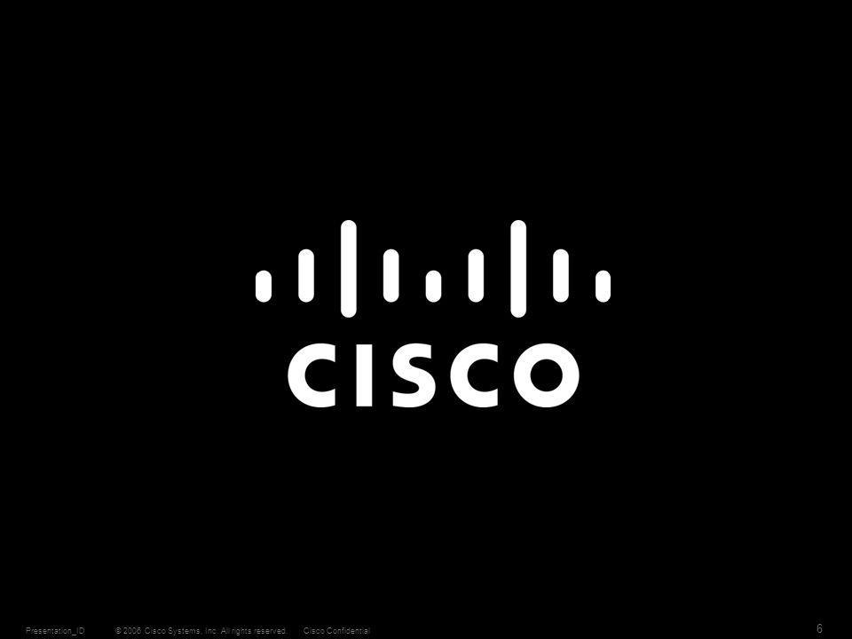 © 2006 Cisco Systems, Inc. All rights reserved.Cisco ConfidentialPresentation_ID 6