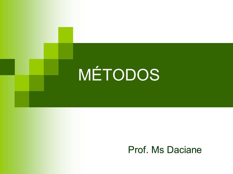 MÉTODOS Prof. Ms Daciane