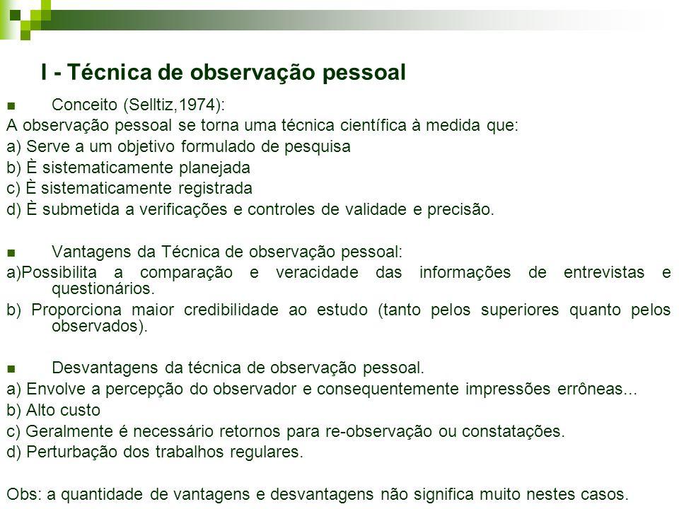 I - Técnica de observação pessoal Conceito (Selltiz,1974): A observação pessoal se torna uma técnica científica à medida que: a) Serve a um objetivo f