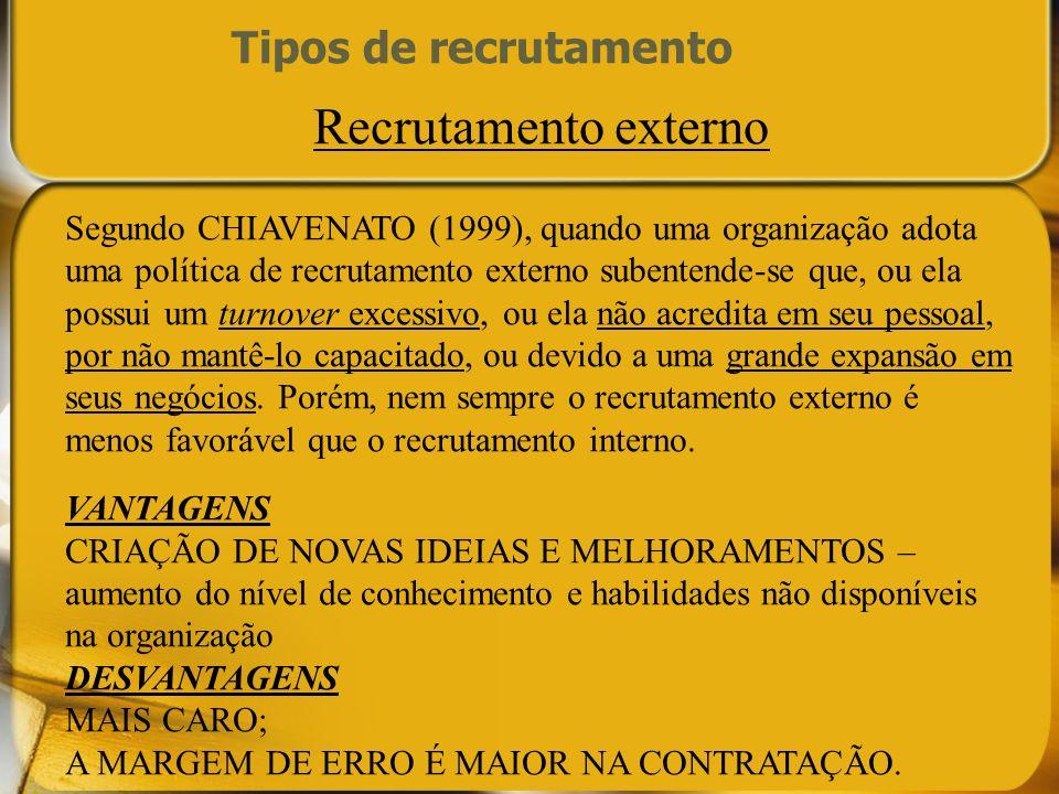 Recrutamento externo Segundo CHIAVENATO (1999), quando uma organização adota uma política de recrutamento externo subentende-se que, ou ela possui um