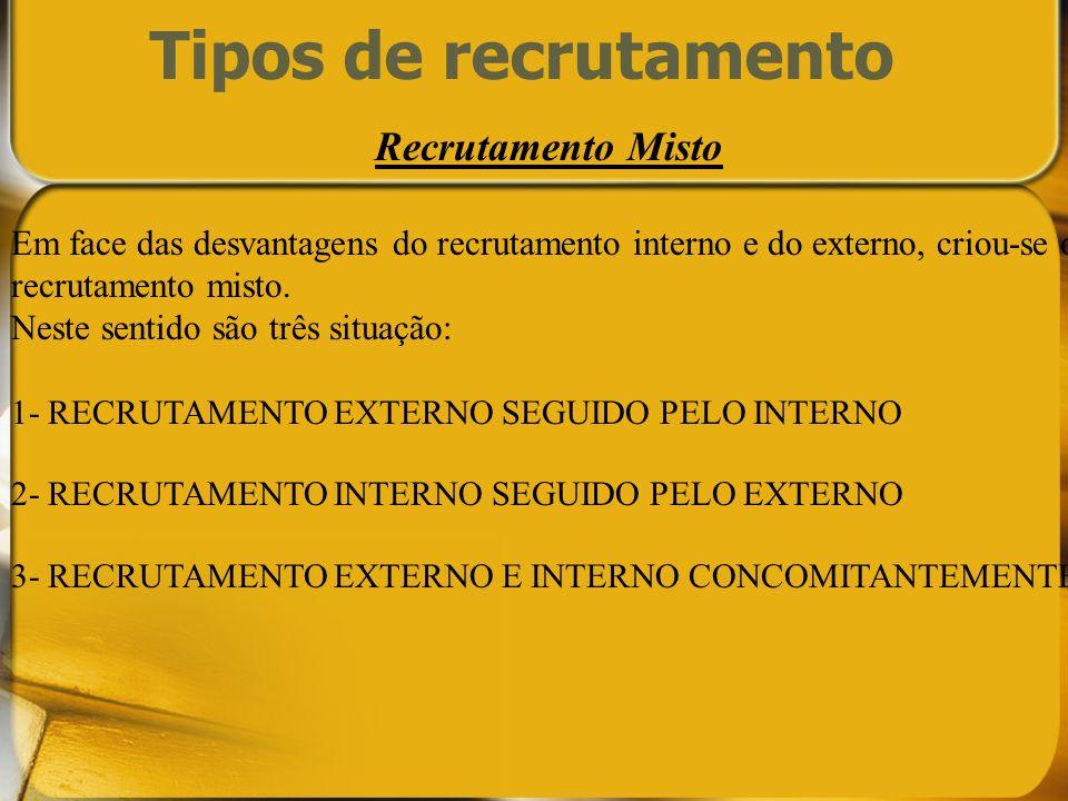 Recrutamento Misto Em face das desvantagens do recrutamento interno e do externo, criou-se o recrutamento misto. Neste sentido são três situação: 1- R