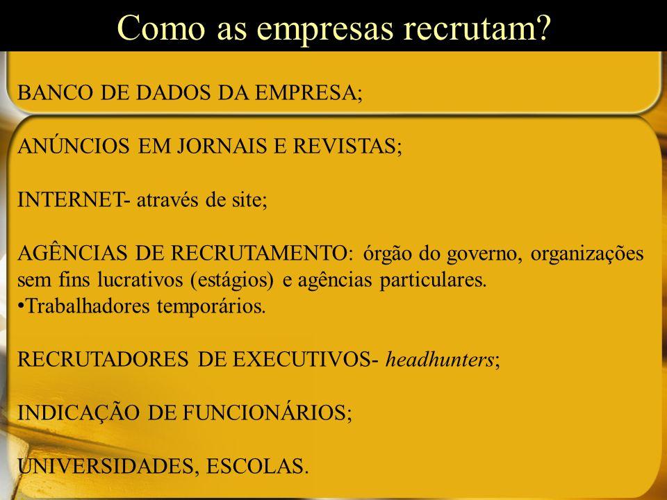 BANCO DE DADOS DA EMPRESA; ANÚNCIOS EM JORNAIS E REVISTAS; INTERNET- através de site; AGÊNCIAS DE RECRUTAMENTO: órgão do governo, organizações sem fin