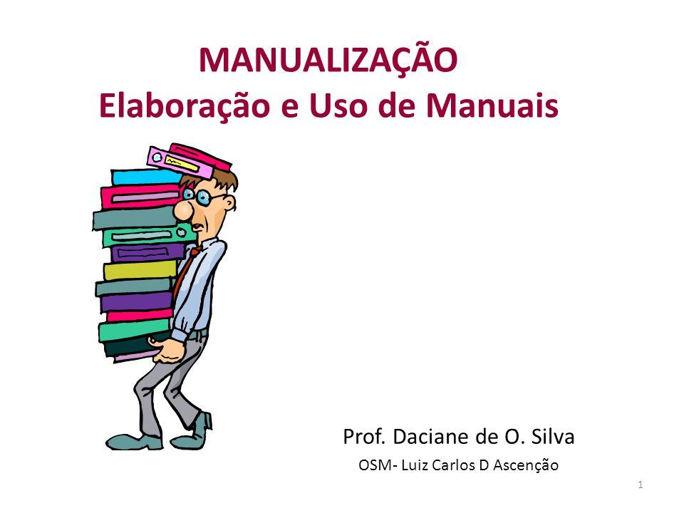1 MANUALIZAÇÃO Elaboração e Uso de Manuais Prof. Daciane de O. Silva OSM- Luiz Carlos D Ascenção