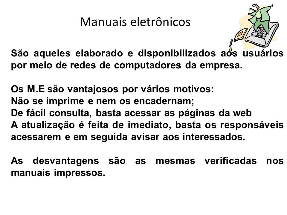 Manuais eletrônicos São aqueles elaborado e disponibilizados aos usuários por meio de redes de computadores da empresa. Os M.E são vantajosos por vári