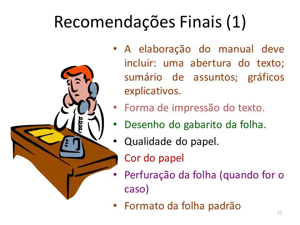 21 Recomendações Finais (1) A elaboração do manual deve incluir: uma abertura do texto; sumário de assuntos; gráficos explicativos. Forma de impressão