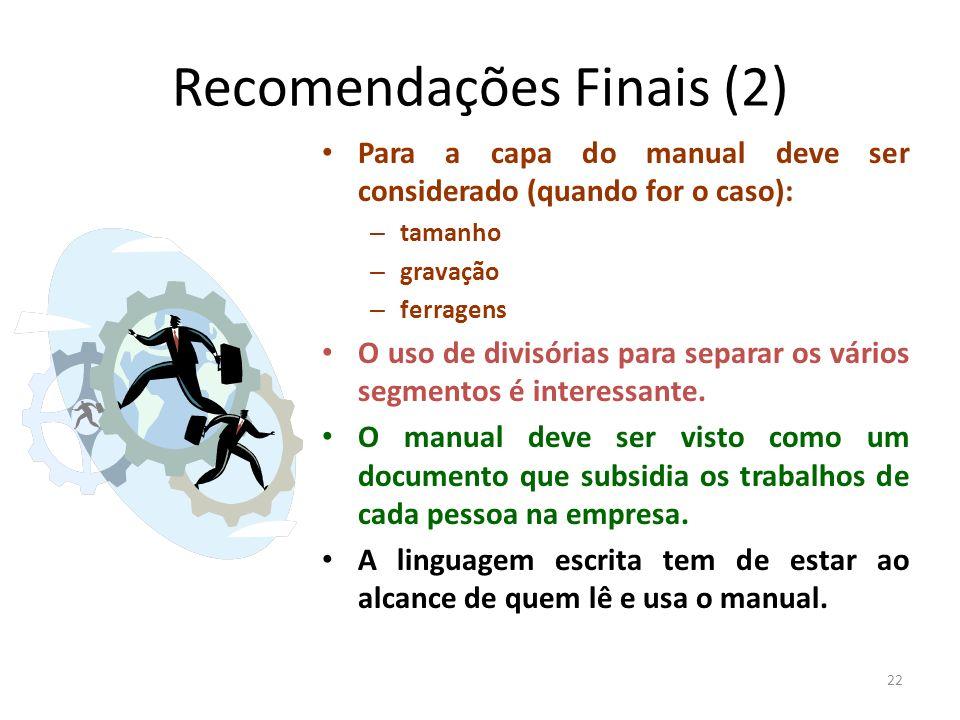 22 Recomendações Finais (2) Para a capa do manual deve ser considerado (quando for o caso): – tamanho – gravação – ferragens O uso de divisórias para