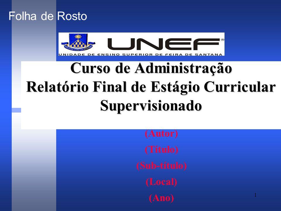1 Curso de Administração Relatório Final de Estágio Curricular Supervisionado (Autor) (Título) (Sub-título) (Local) (Ano) Folha de Rosto