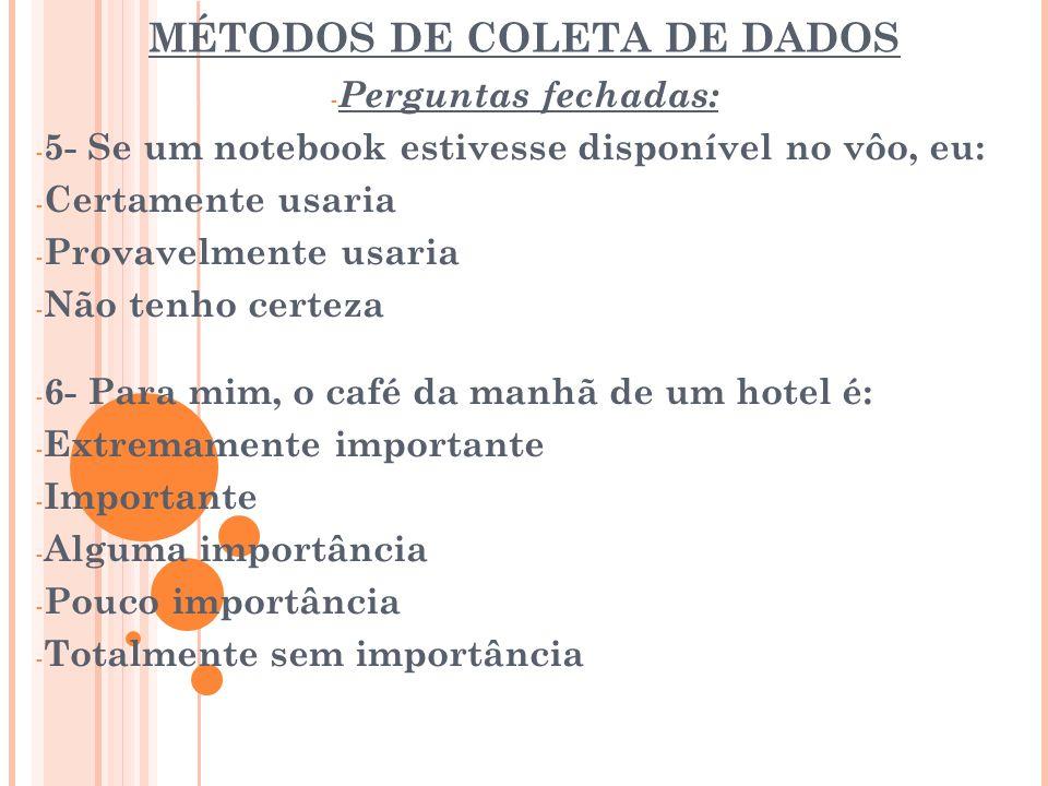 MÉTODOS DE COLETA DE DADOS - Perguntas fechadas: - 5- Se um notebook estivesse disponível no vôo, eu: - Certamente usaria - Provavelmente usaria - Não