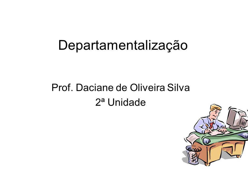 Departamentalização Prof. Daciane de Oliveira Silva 2ª Unidade