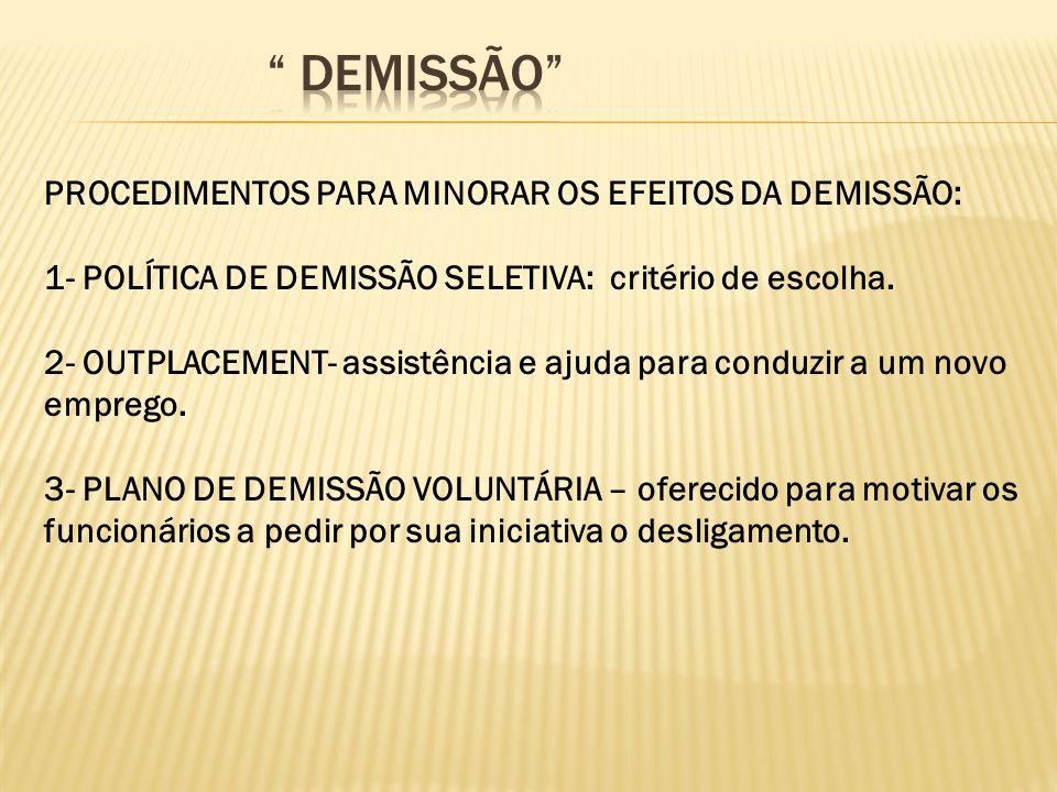 PROCEDIMENTOS PARA MINORAR OS EFEITOS DA DEMISSÃO: 1- POLÍTICA DE DEMISSÃO SELETIVA: critério de escolha. 2- OUTPLACEMENT- assistência e ajuda para co