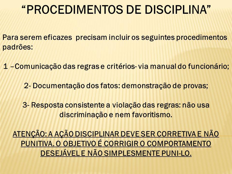 PROCEDIMENTOS DE DISCIPLINA Para serem eficazes precisam incluir os seguintes procedimentos padrões: 1 –Comunicação das regras e critérios- via manual