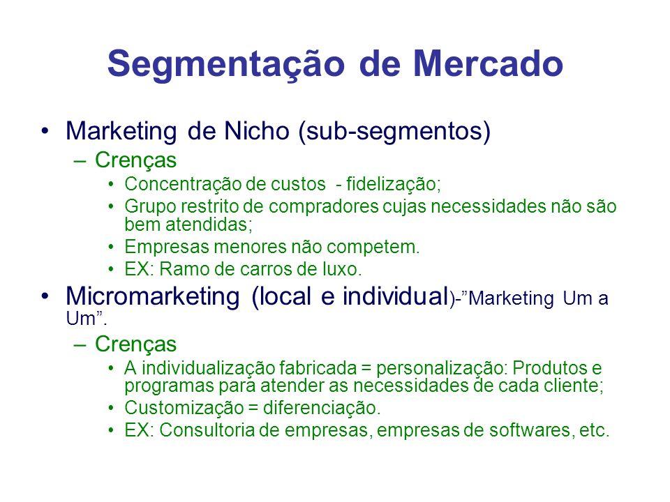 Segmentação de Mercado Variáveis de Segmentação: * Mercado de Consumo GeográficaDemográfica País,região, cidade, bairroIdade - Sexo Localidade: periferia, grandes centros, etc.