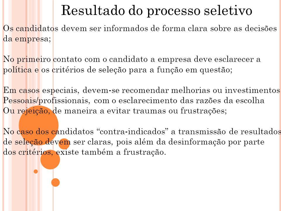 Resultado do processo seletivo Os candidatos devem ser informados de forma clara sobre as decisões da empresa; No primeiro contato com o candidato a e