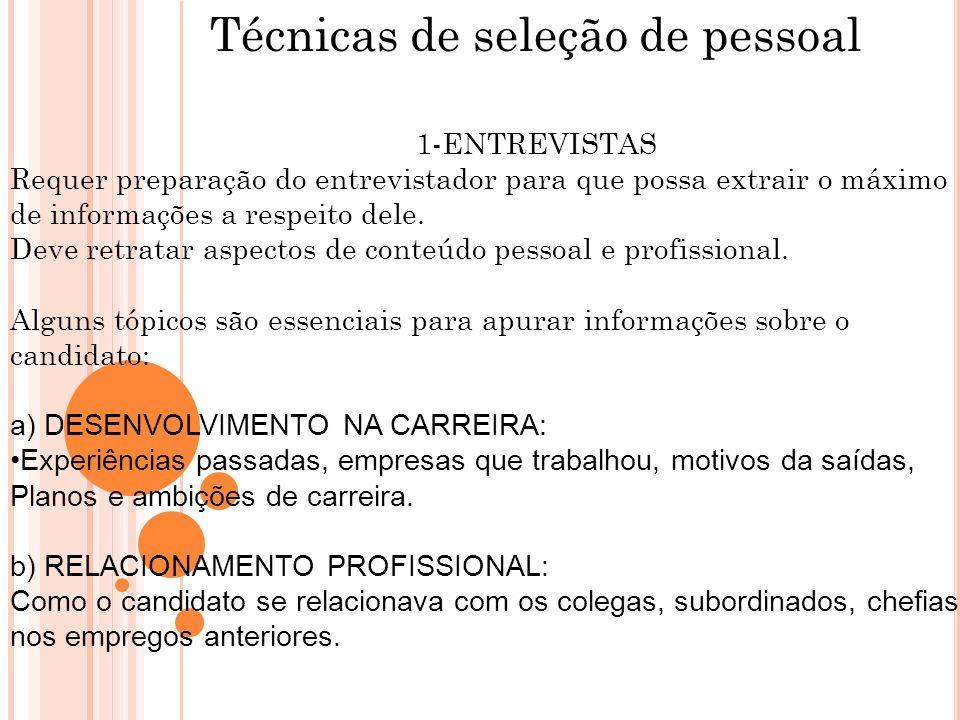 Técnicas de seleção de pessoal 1-ENTREVISTAS Requer preparação do entrevistador para que possa extrair o máximo de informações a respeito dele. Deve r