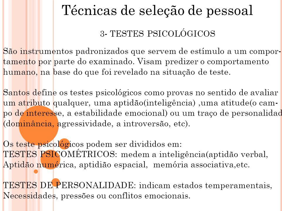Técnicas de seleção de pessoal 3- TESTES PSICOLÓGICOS São instrumentos padronizados que servem de estímulo a um compor- tamento por parte do examinado