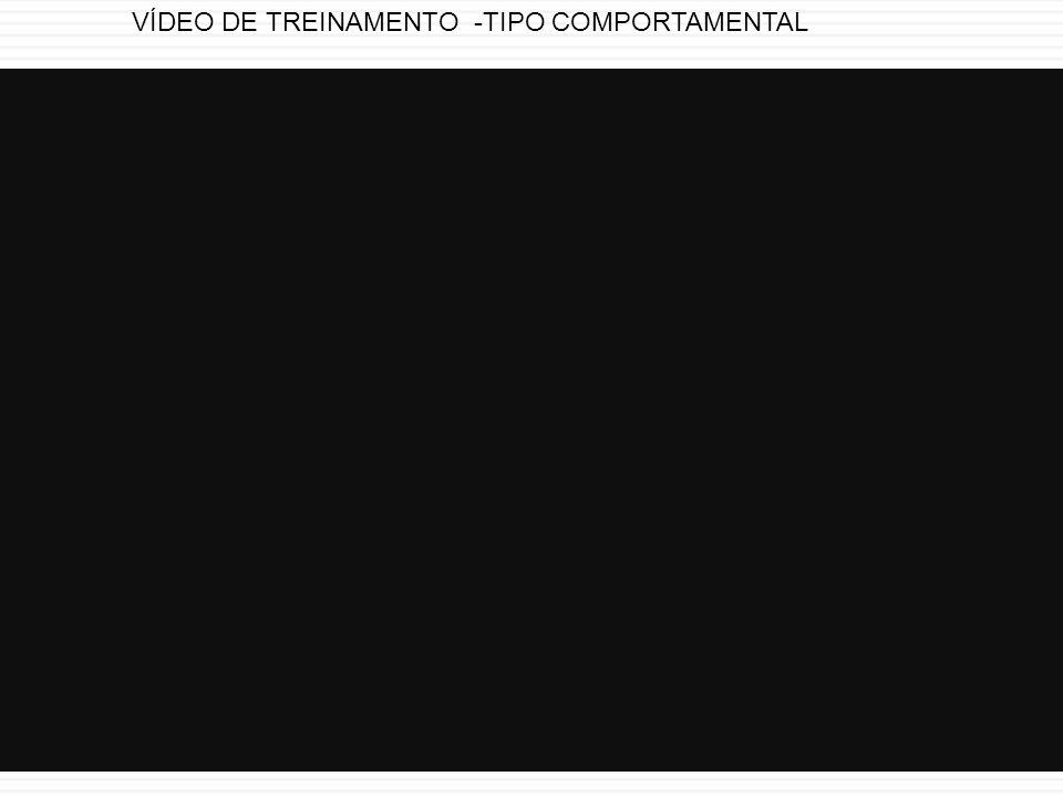 VÍDEO DE TREINAMENTO -TIPO COMPORTAMENTAL