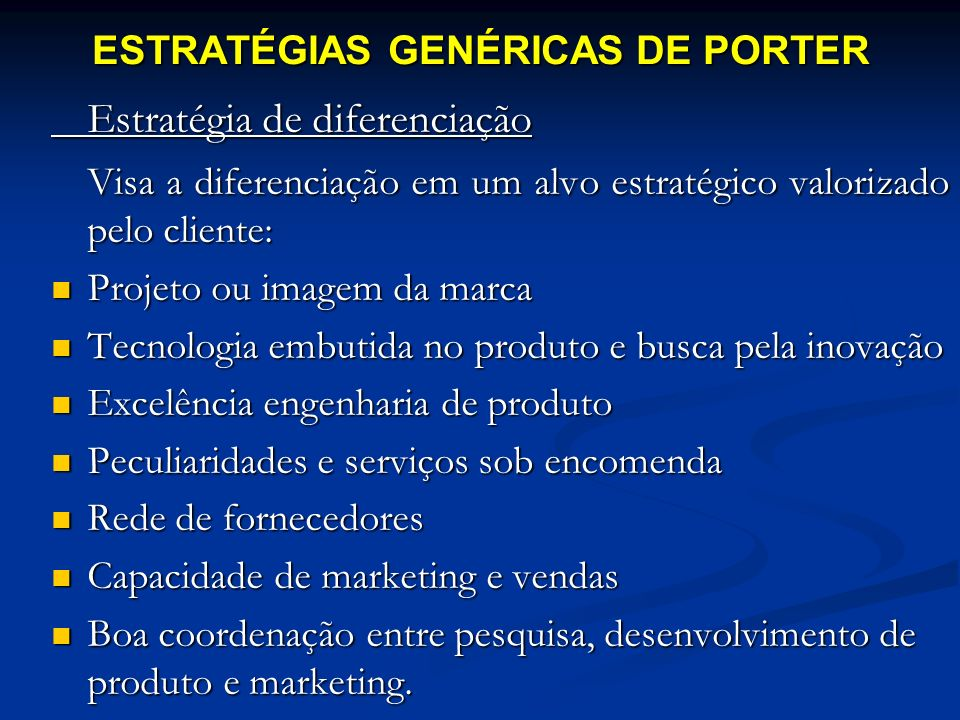 Estratégia de diferenciação Visa a diferenciação em um alvo estratégico valorizado pelo cliente: Projeto ou imagem da marca Projeto ou imagem da marca