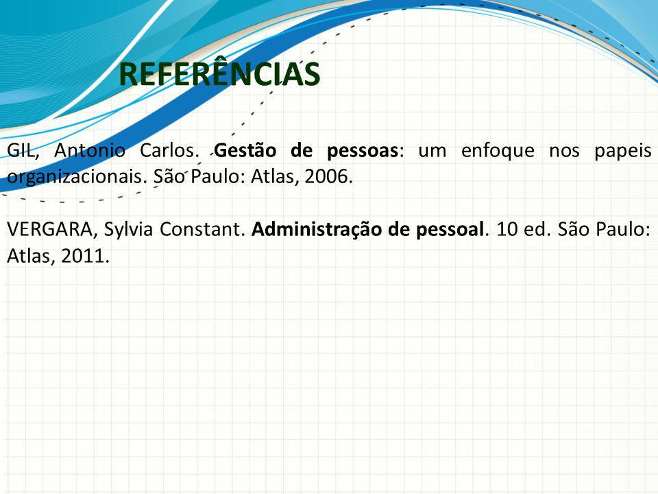 REFERÊNCIAS GIL, Antonio Carlos. Gestão de pessoas: um enfoque nos papeis organizacionais. São Paulo: Atlas, 2006. VERGARA, Sylvia Constant. Administr