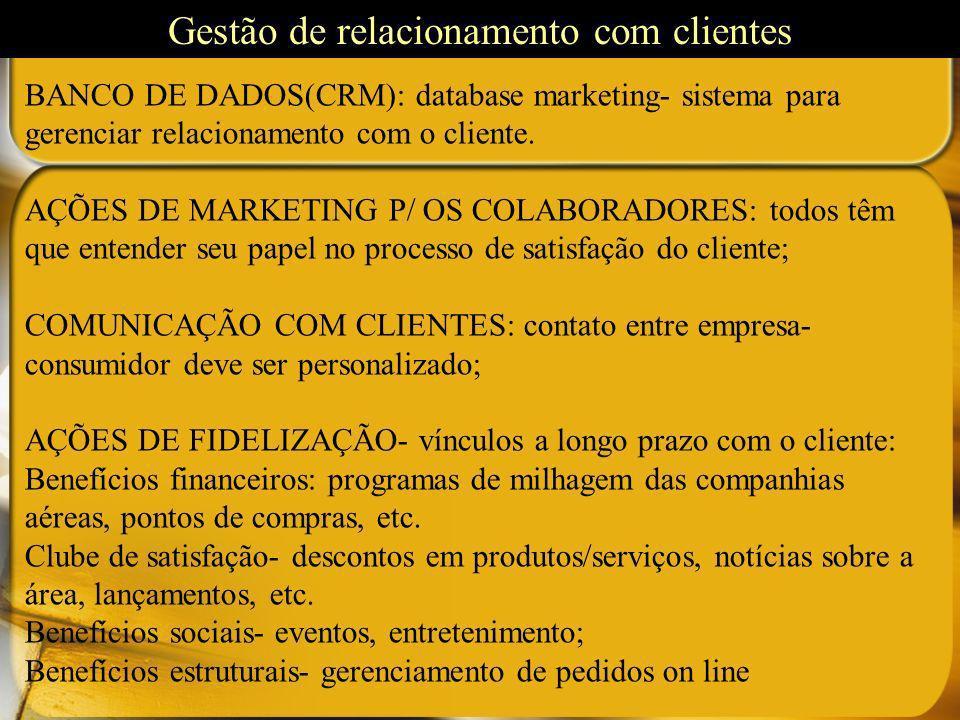BANCO DE DADOS(CRM): database marketing- sistema para gerenciar relacionamento com o cliente. AÇÕES DE MARKETING P/ OS COLABORADORES: todos têm que en
