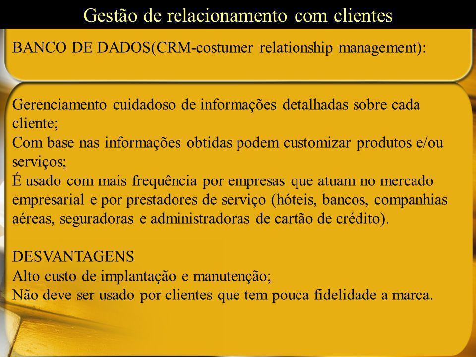 BANCO DE DADOS(CRM-costumer relationship management): Gerenciamento cuidadoso de informações detalhadas sobre cada cliente; Com base nas informações o