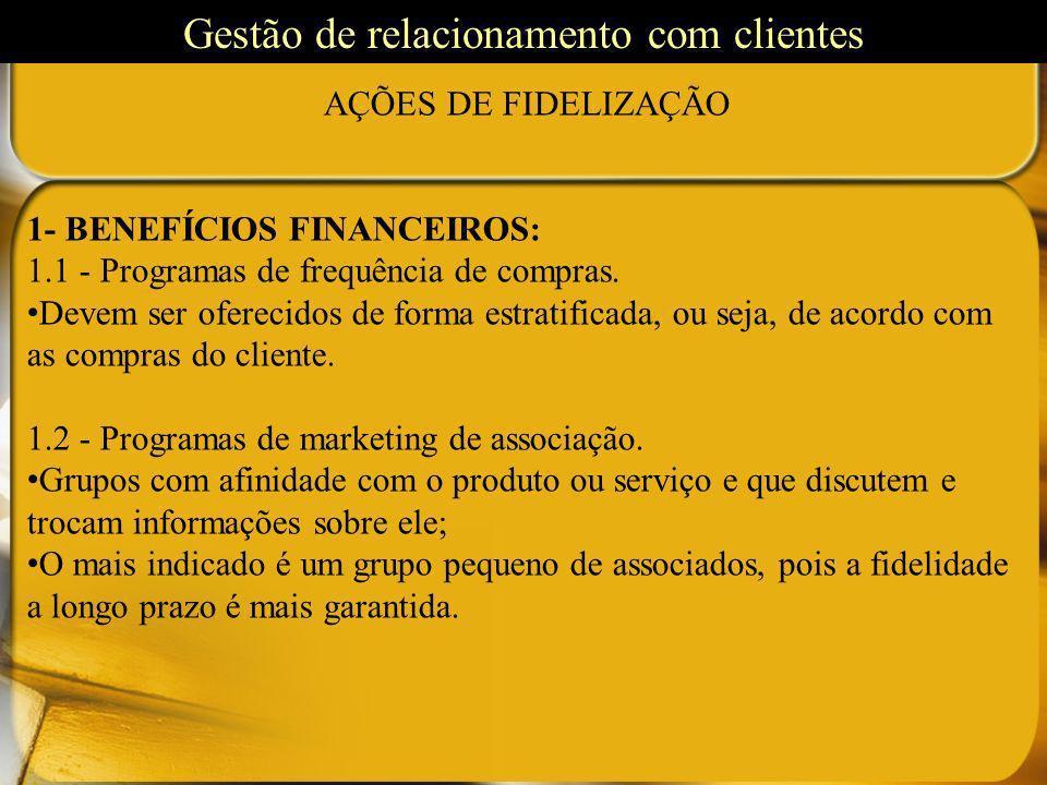 AÇÕES DE FIDELIZAÇÃO 1- BENEFÍCIOS FINANCEIROS: 1.1 - Programas de frequência de compras. Devem ser oferecidos de forma estratificada, ou seja, de aco
