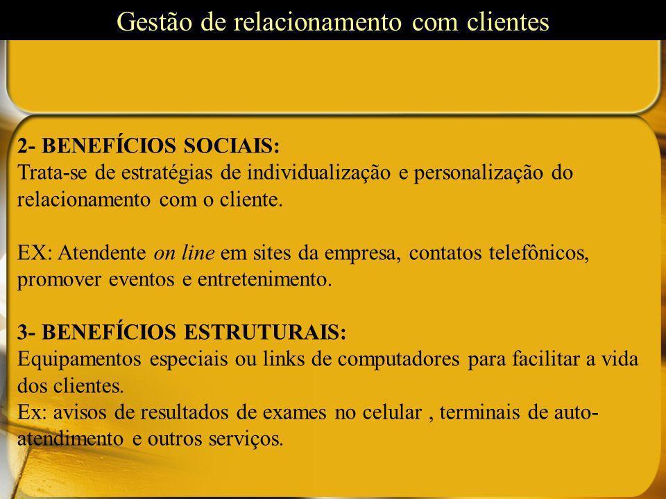 2- BENEFÍCIOS SOCIAIS: Trata-se de estratégias de individualização e personalização do relacionamento com o cliente. EX: Atendente on line em sites da