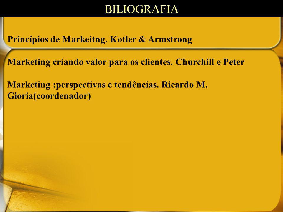 Princípios de Markeitng. Kotler & Armstrong Marketing criando valor para os clientes. Churchill e Peter Marketing :perspectivas e tendências. Ricardo