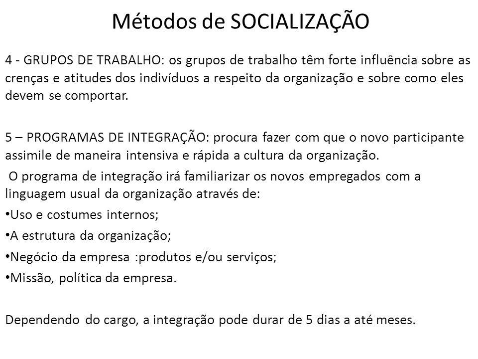 Métodos de SOCIALIZAÇÃO 4 - GRUPOS DE TRABALHO: os grupos de trabalho têm forte influência sobre as crenças e atitudes dos indivíduos a respeito da organização e sobre como eles devem se comportar.