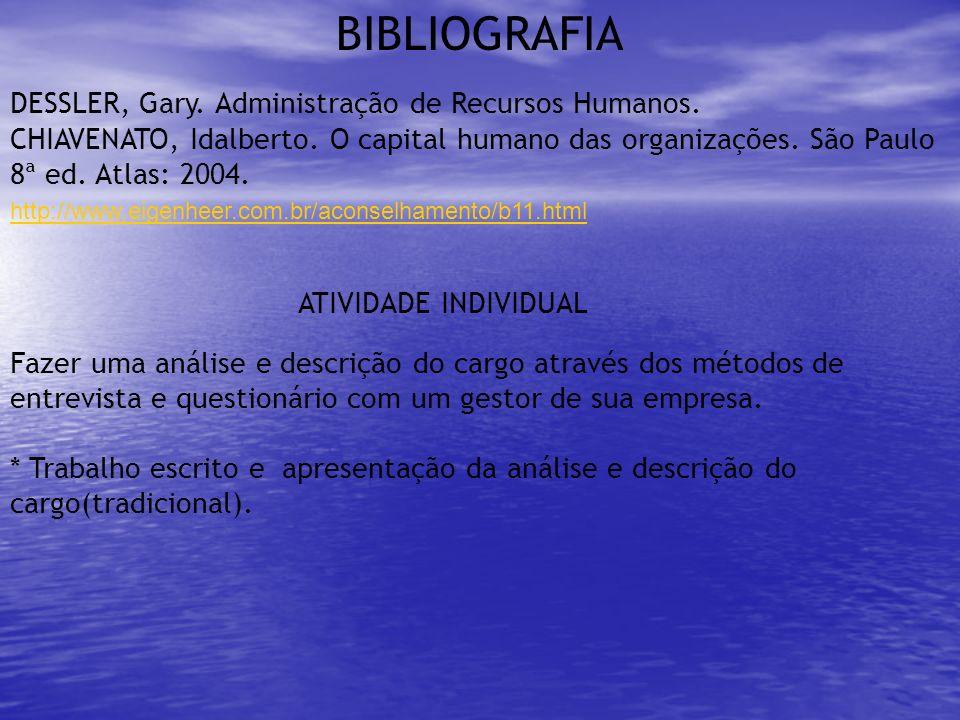 BIBLIOGRAFIA DESSLER, Gary. Administração de Recursos Humanos. CHIAVENATO, Idalberto. O capital humano das organizações. São Paulo 8ª ed. Atlas: 2004.