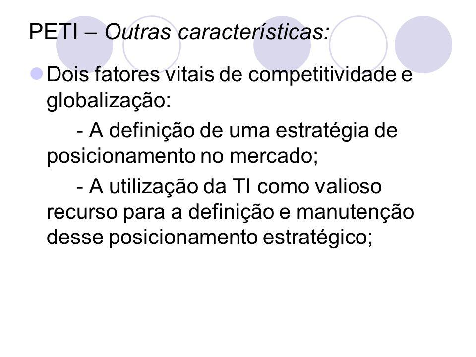 PETI – Outras características: Dois fatores vitais de competitividade e globalização: - A definição de uma estratégia de posicionamento no mercado; -