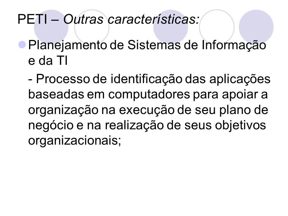 PETI – Outras características: Planejamento de Sistemas de Informação e da TI - Processo de identificação das aplicações baseadas em computadores para