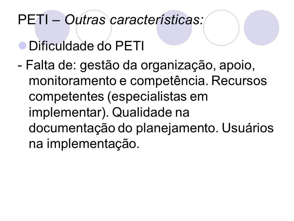 PETI – Outras características: Dificuldade do PETI - Falta de: gestão da organização, apoio, monitoramento e competência. Recursos competentes (especi