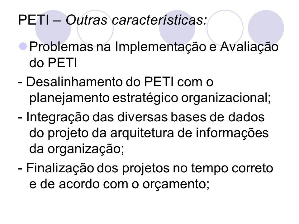 PETI – Outras características: Problemas na Implementação e Avaliação do PETI - Desalinhamento do PETI com o planejamento estratégico organizacional;