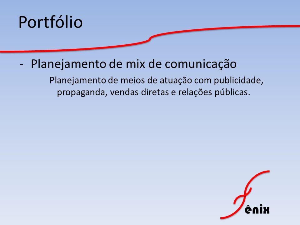 ênix Portfólio -Planejamento de mix de comunicação Planejamento de meios de atuação com publicidade, propaganda, vendas diretas e relações públicas.