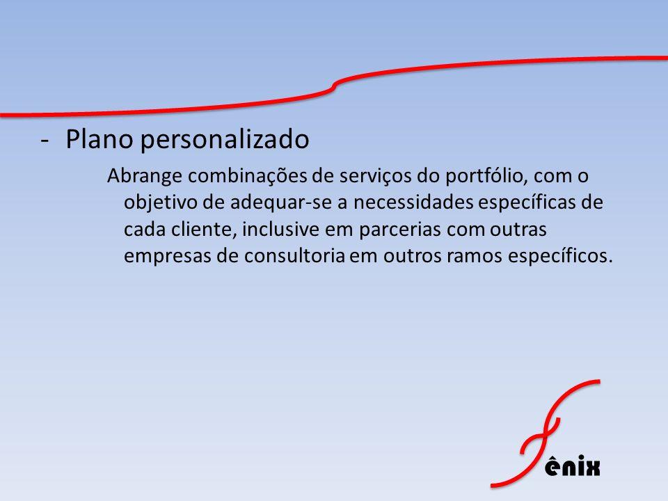 ênix -Plano personalizado Abrange combinações de serviços do portfólio, com o objetivo de adequar-se a necessidades específicas de cada cliente, inclu