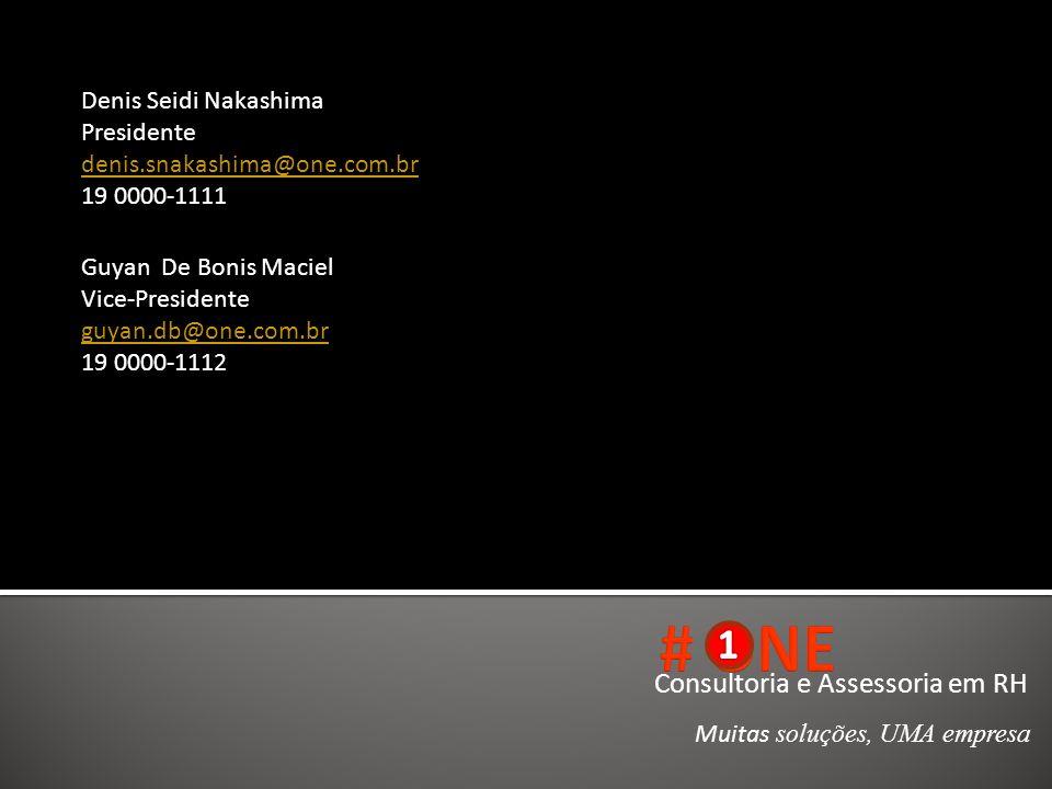 Consultoria e Assessoria em RH Muitas soluções, UMA empresa Denis Seidi Nakashima Presidente denis.snakashima@one.com.br 19 0000-1111 Guyan De Bonis M