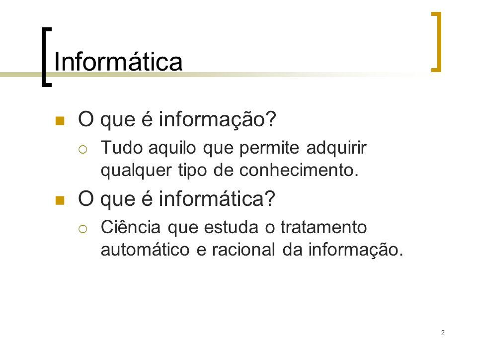 2 Informática O que é informação? Tudo aquilo que permite adquirir qualquer tipo de conhecimento. O que é informática? Ciência que estuda o tratamento