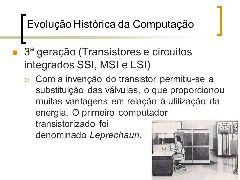 21 Evolução Histórica da Computação 3ª geração (Transistores e circuitos integrados SSI, MSI e LSI) Com a invenção do transistor permitiu-se a substituição das válvulas, o que proporcionou muitas vantagens em relação à utilização da energia.