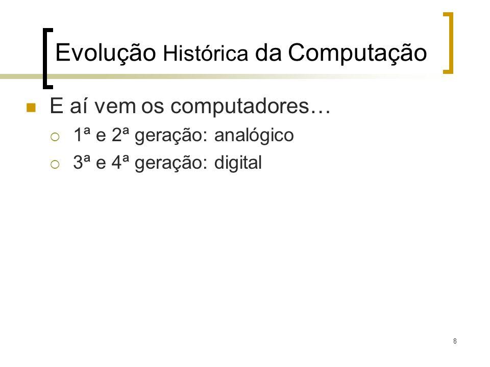 8 E aí vem os computadores… 1ª e 2ª geração: analógico 3ª e 4ª geração: digital