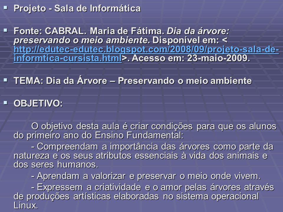 Projeto - Sala de Informática Projeto - Sala de Informática Fonte: CABRAL. Maria de Fátima. Dia da árvore: preservando o meio ambiente. Disponível em:
