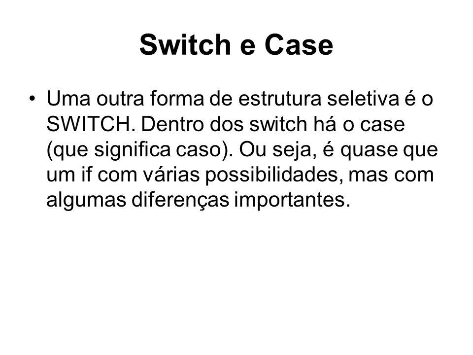 Switch e Case Podemos fazer uma analogia entre o switch e a estrutura if-else-if apresentada anteriormente.