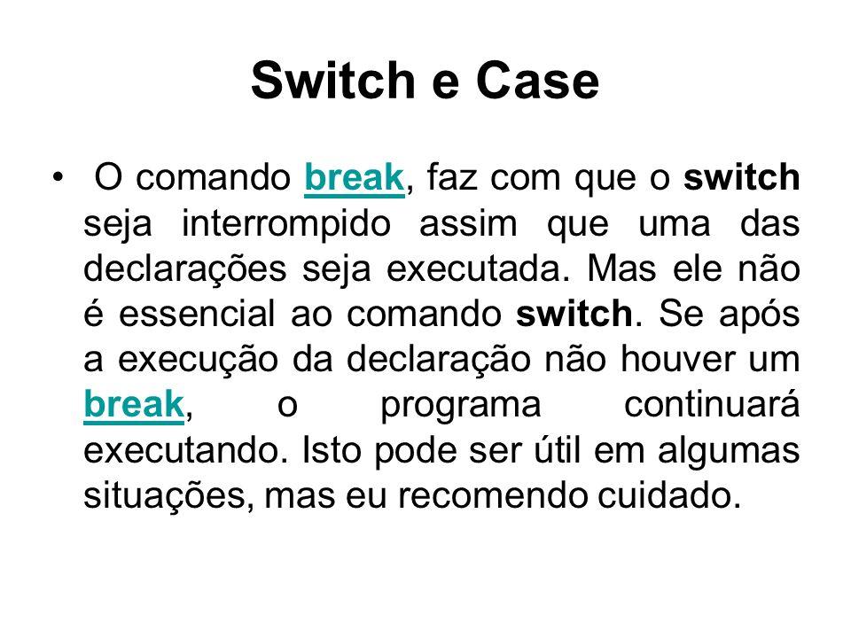 Switch e Case 1a diferença: Os cases não aceitam operadores lógicos.