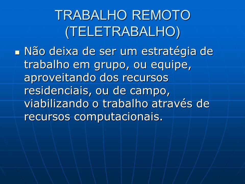 TRABALHO REMOTO (TELETRABALHO) Não deixa de ser um estratégia de trabalho em grupo, ou equipe, aproveitando dos recursos residenciais, ou de campo, vi